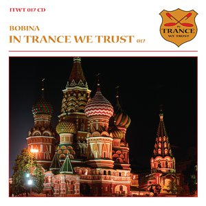In Trance We Trust 017 – mixed by Bobina